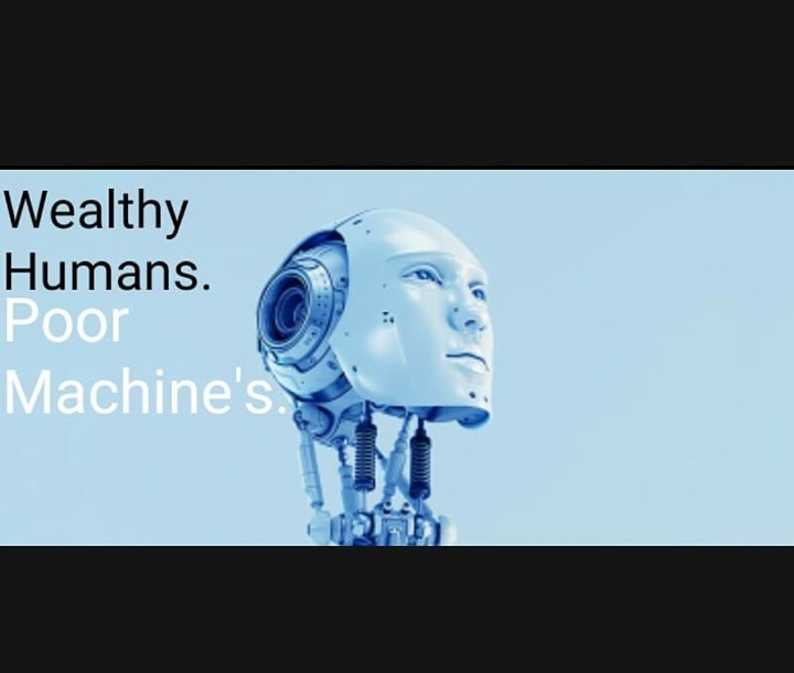Wealthy Humans.Poor Machine's
